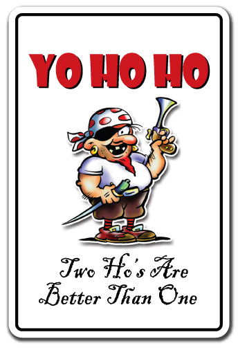 YO HO HO TWO HO'S ARE BETTER THAN ONE Sign