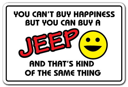 YOU CAN'T BUY HAPPINESS BUT YOU CAN BUY A JEEP Sign