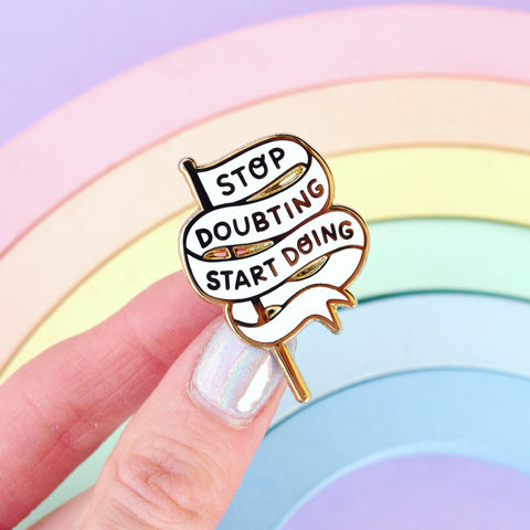 Stop Doubting Start Doing Enamel Pin