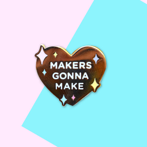 Makers Gonna Make Enamel Pin