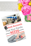 6 Bank Accounts Your Family Needs