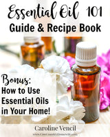 Essential Oil 101 Guide & Recipes