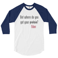 But where do you get your fiber? 3/4 sleeve raglan shirt