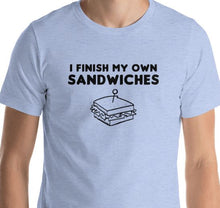 I Finish My Own Sandwiches - Unisex Crew Tee