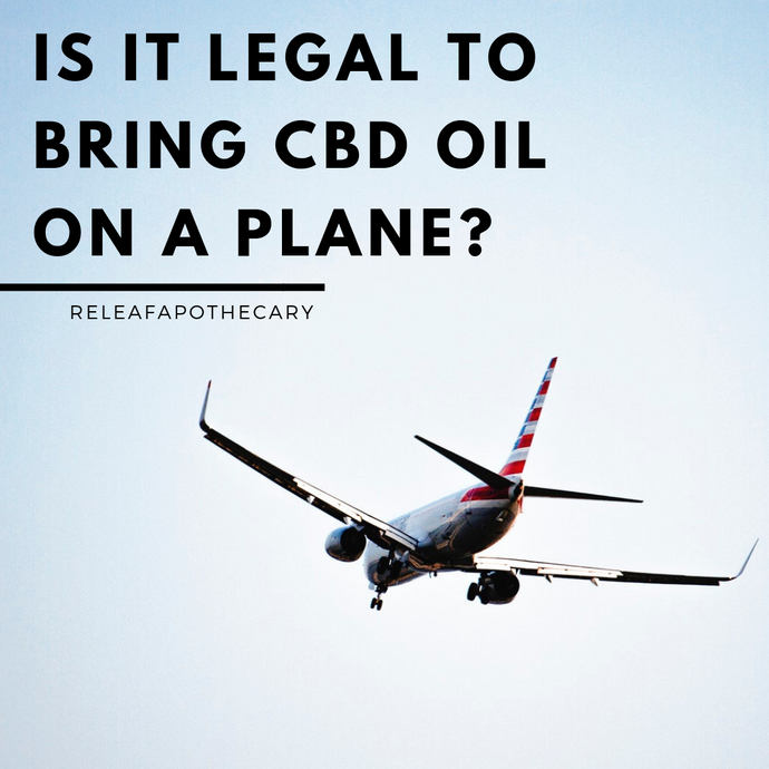 IS IT LEGAL TO BRING CBD OIL ON A PLANE?