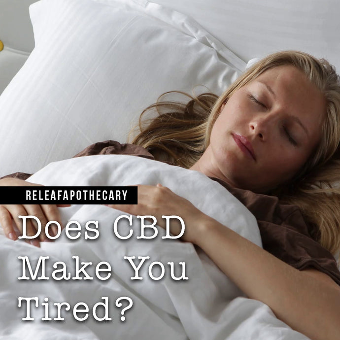 DO YOU GET TIRED FROM USING CBD OIL?