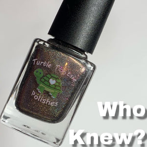 "Turtle Tootsie ""Who Knew?"" *CAPPED PRE-ORDER*"