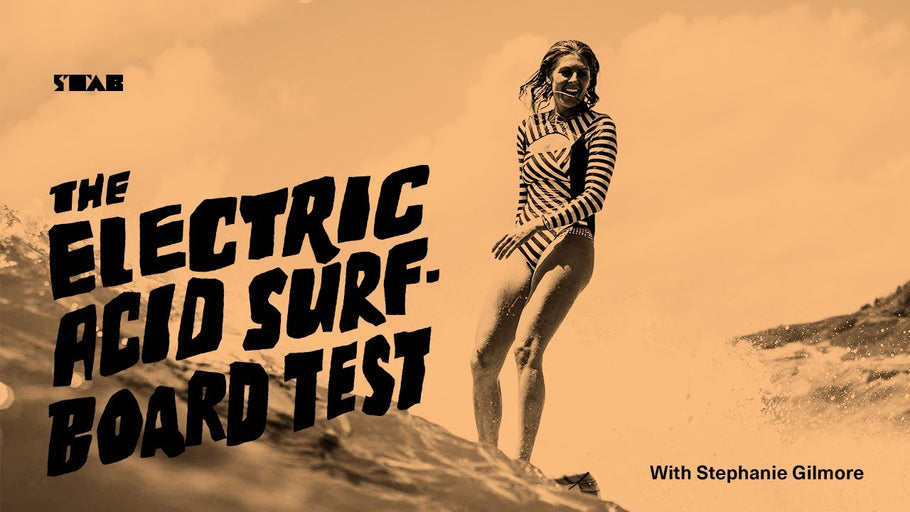 The Electric Acid surfboards test starring Stephanie Gilmore