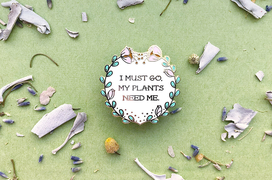 My Plants Need Me Badge Pin