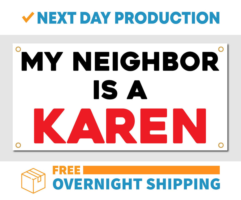 My Neighbor is a Karen - Vinyl Banner - Sign - Free Overnight Shipping - Milweb1