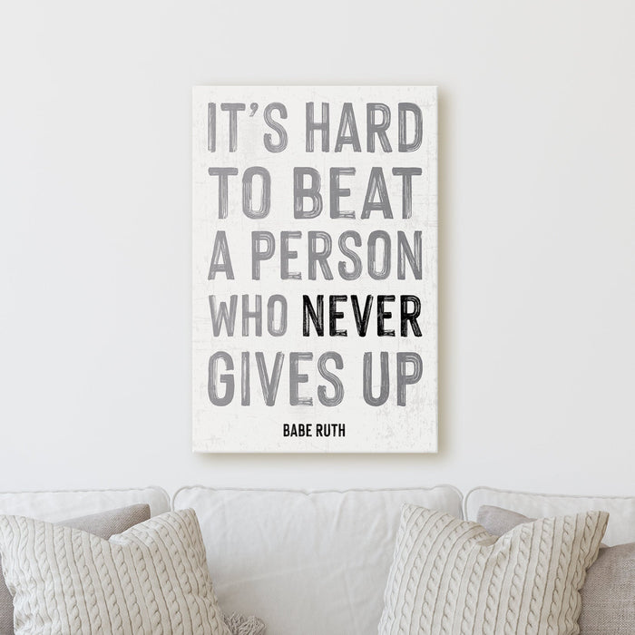 It's Hard To Beat A Person Who Never Gives Up - Babe Ruth | Sign Work Office Inspiration Wall Decor Canvas Print
