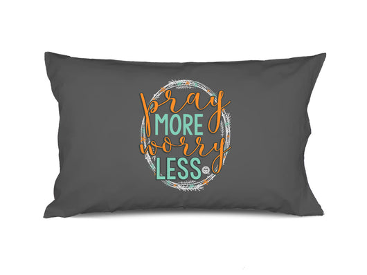 PC-Pray More Worry Less Pillowcase