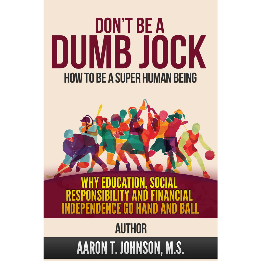 Dont Be A Dumb Jock; How To Be A Super Human Being