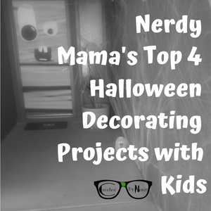Nerdy Mama's Top 4 Halloween Decorating Projects with Kids