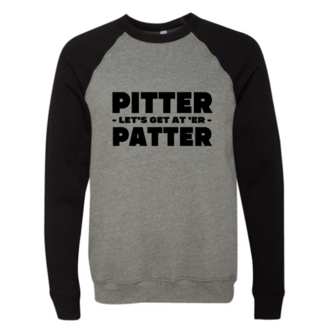 raglan black and heather grey crew sweatshirt with black words pitter patter lets get at er