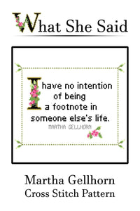 Martha Gellhorn Quote Easy Cross Stitch Pattern No. 1: I Have No Intention Of Being A Footnote In Someone Else's Life (Instant PDF Download)-What She Said Stitches