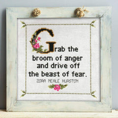 """Grab the broom of anger and drive off the beast of fear."" Zora Neale Hurston"