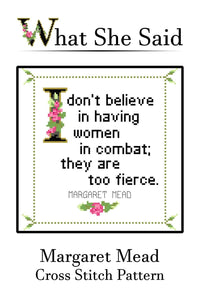 Margaret Mead Quote Cross Stitch Pattern: I Don't Believe In Women In Combat; They Are Too Fierce. (Quick Stitch; Instant PDF Download)-What She Said Stitches