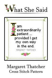 Margaret Thatcher Quote Easy Cross Stitch Pattern: I Am Extraordinarily Patient Provided I Get My Own Way In The End. (Instant PDF Download)-What She Said Stitches