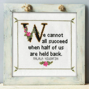 Malala Yousafzai Quote Cross Stitch Pattern: We Cannot All Succeed When Half Of Us Are Held Back. (Quick Stitch; Instant PDF Download)-What She Said Stitches