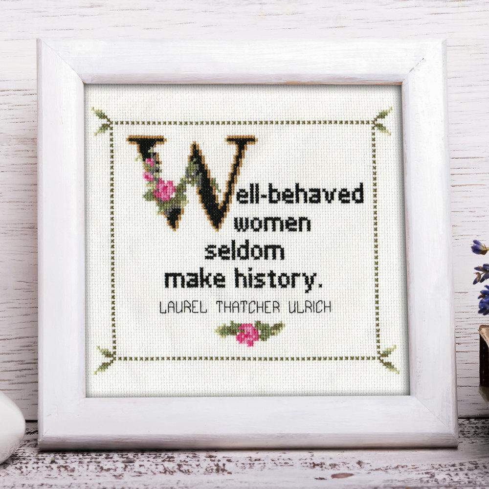 Laurel Thatcher Ulrich Quote Easy Cross Stitch Pattern: Well-behaved Women Seldom Make History. (Instant PDF Download)-What She Said Stitches