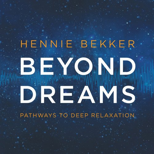 Hennie Bekker - Beyond Dreams - Pathways to Deep Relaxation - Relax Me