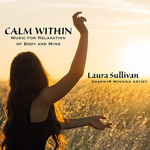 Laura Sullivan - Calm Within: Meditation Music for Relaxation of Body and Mind - Relax Me