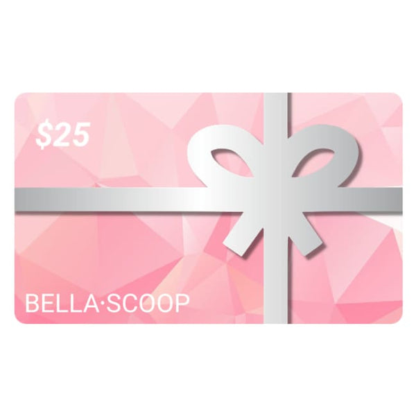 Bella Scoop Gift Card - $25 GIFT CARD - Gift Card