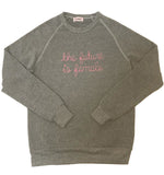 The Future is Female Unisex  Sweatshirt  Heather Grey with Pink Embroidery