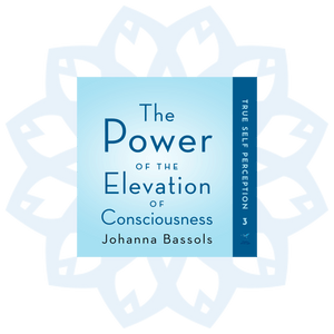 Book 3: The Power of the Elevation of Consciousness, True Self Perception