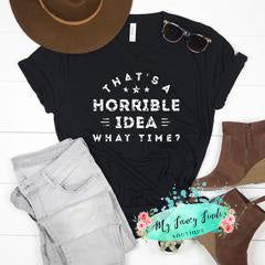 That's a Horrible Idea Tee
