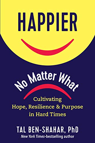Happier, No Matter What: Cultivating Hope, Resilience, and Purpose in Hard Times