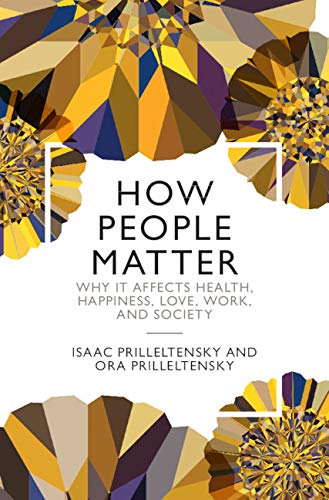 How People Matter: Why it Affects Health, Happiness, Love, Work, and Society