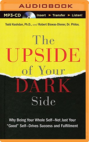 The Upside of Your Dark Side: Why Being Your Whole Self―Not Just Your