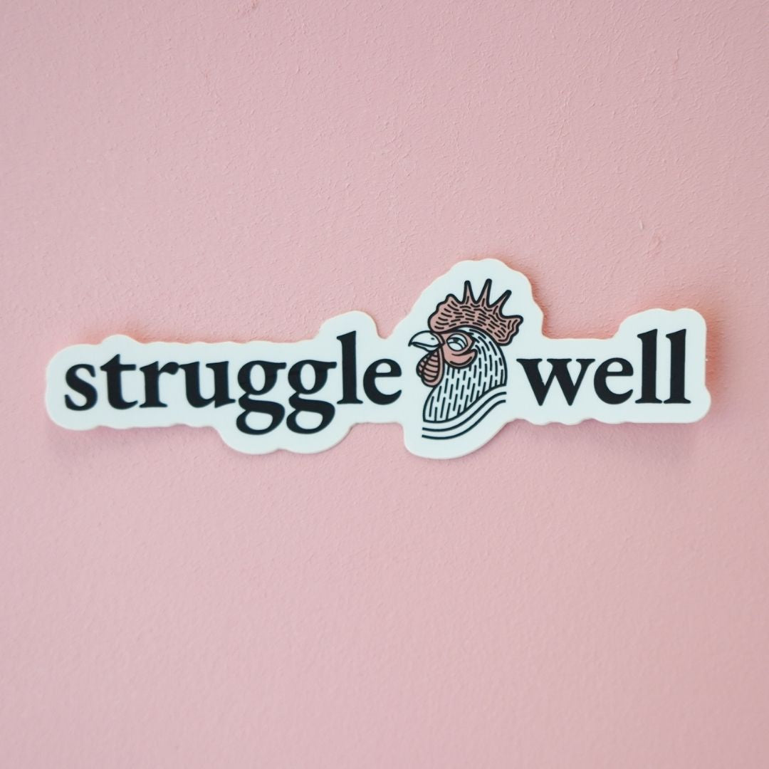 Struggle well sticker by Mellow Rooster