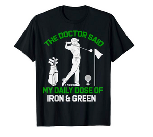 The Doctor Says Iron and Green Tshirt