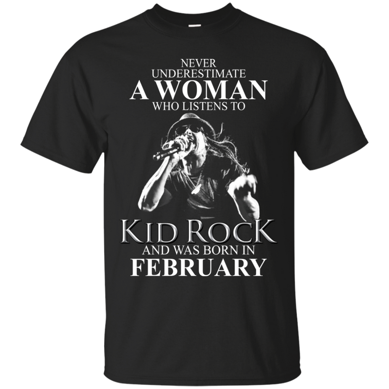 Never underestimate a woman who listens to kid rock and was born in  February shirt, hoodie, tank