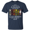 Never underestimate a man who watches game of thrones and was born in May shirt, hoodie, tank