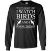 That's what i do i watch birds and i know things shirt, hoodie, tank