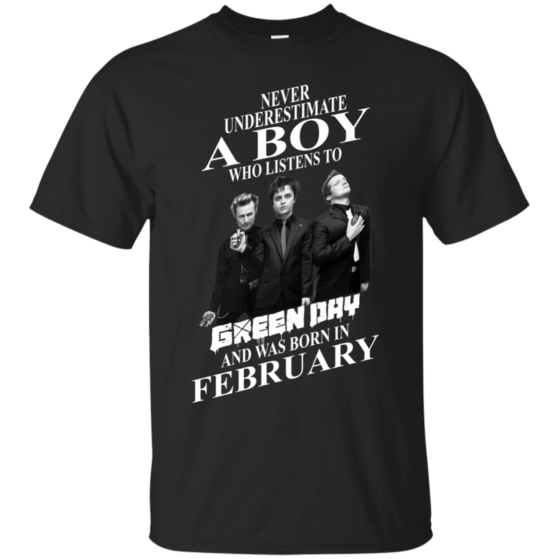Never underestimate a boy who listens to green day and was born in February shirt, hoodie, tank