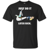 Rick And Morty : Junst do it later rick. shirt, hoodie, tank
