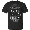 Never underestimate a Woman who listens to The 1975 and was born in June shirt, hoodie, tank