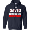 I'm saved but you can still catch these hands. shirt, hoodie, tank
