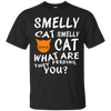 Smelly cat smelly cat  what are they feeding you? . shirt, hoodie, tank