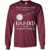 That's what i do i play banjo and i know things  shirt, hoodie, tank