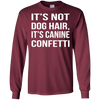 I't s not dog hair, it's canine confetti. shirt, hoodie, tank