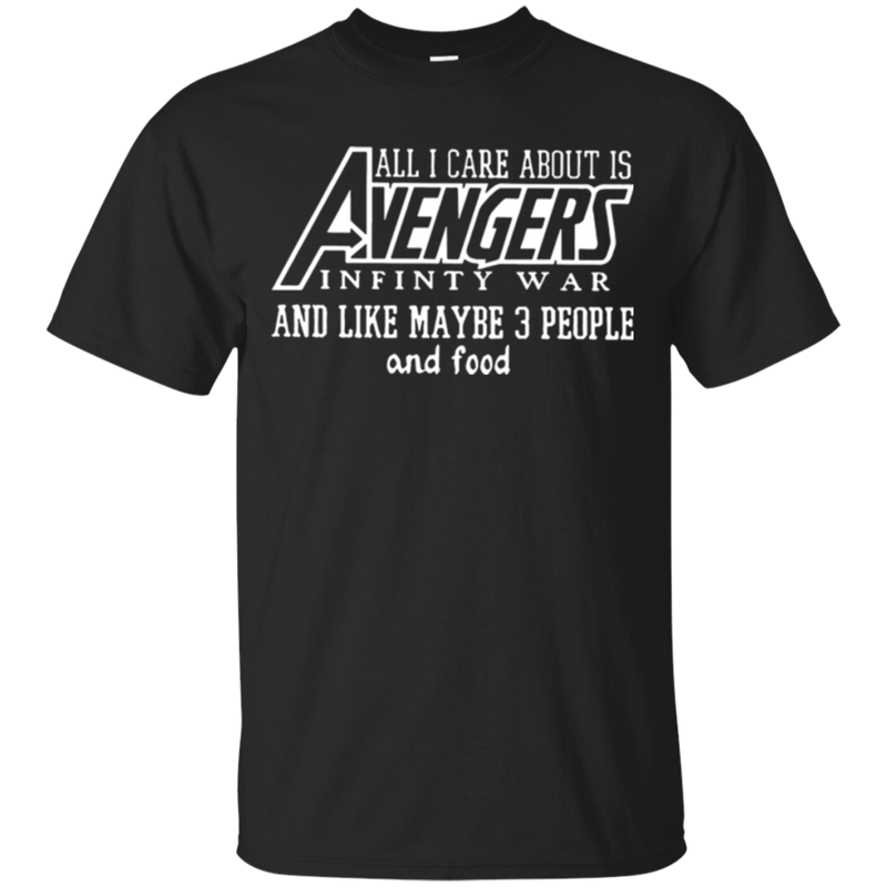 All i care about is avengers infinty war and like maybe 3 people and food.- shirt, hoodie, tank