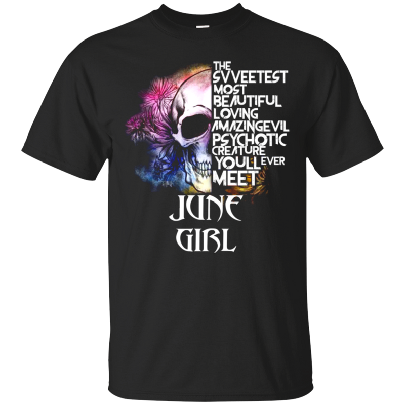 The sweetest most beautiful loving amazing evil psychotic creature youll ever meet June girl shirt, hoodie, tank