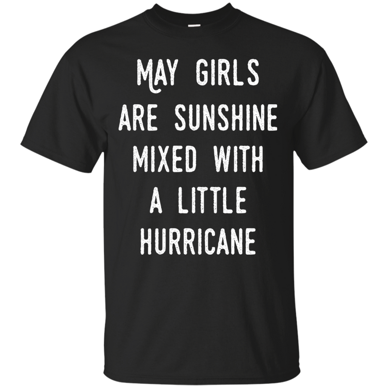 May girls are sunshine mixed with a little hurricane shirt, hoodie, tank