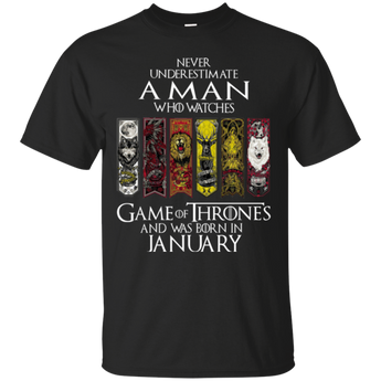 Never underestimate a man who watches game of thrones and was born in January shirt, hoodie, tank